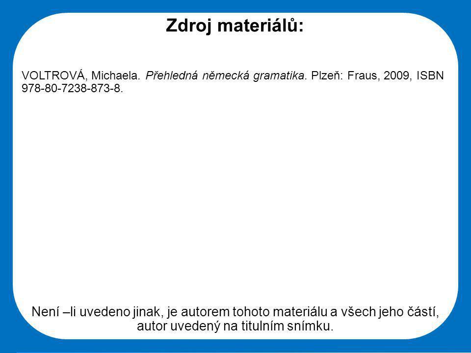 Střední škola Oselce Zdroj materiálů: VOLTROVÁ, Michaela. Přehledná německá gramatika. Plzeň: Fraus, 2009, ISBN 978-80-7238-873-8. Není –li uvedeno ji