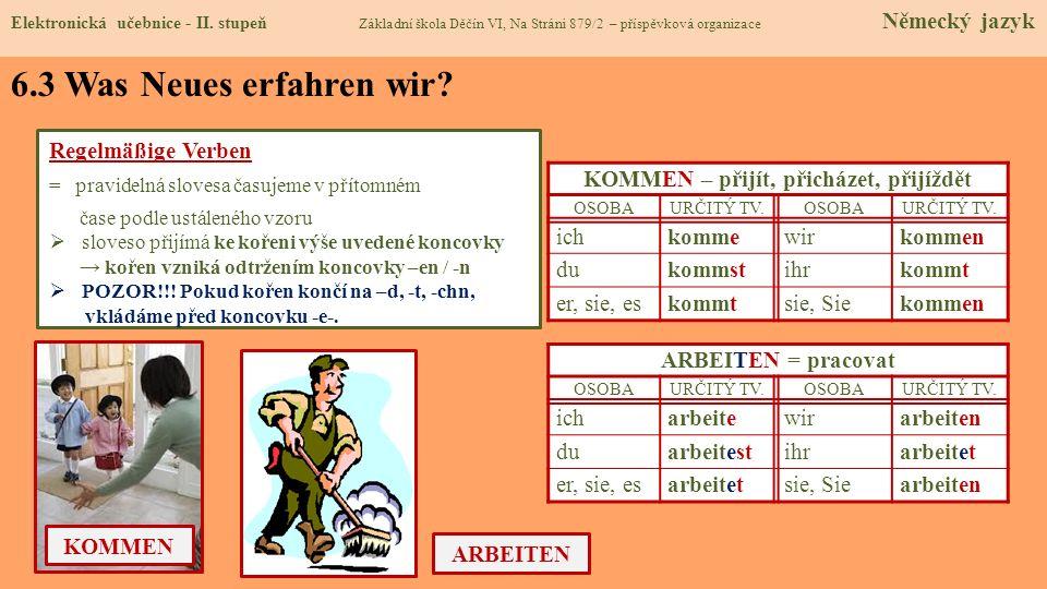 6.3 Was Neues erfahren wir? Regelmäßige Verben = pravidelná slovesa časujeme v přítomném čase podle ustáleného vzoru sloveso přijímá ke kořeni výše uv