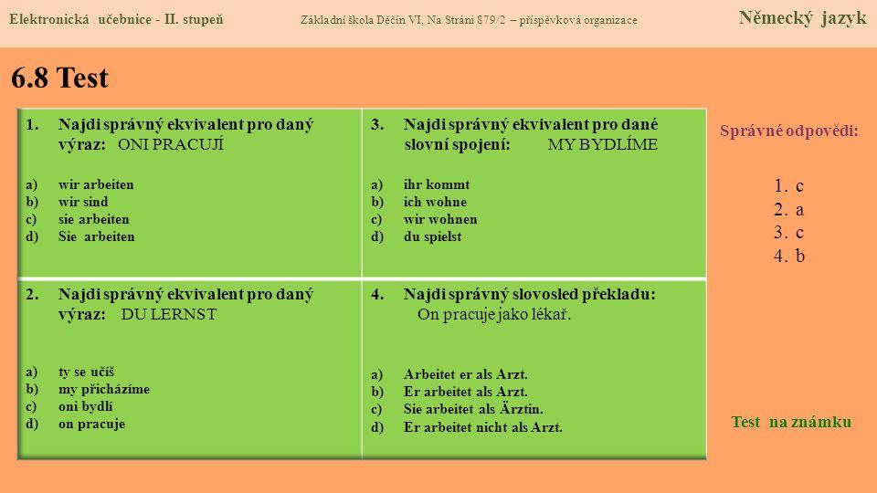 6.8 Test Správné odpovědi: 1.c 2.a 3.c 4.b Test na známku Elektronická učebnice - II. stupeň Základní škola Děčín VI, Na Stráni 879/2 – příspěvková or