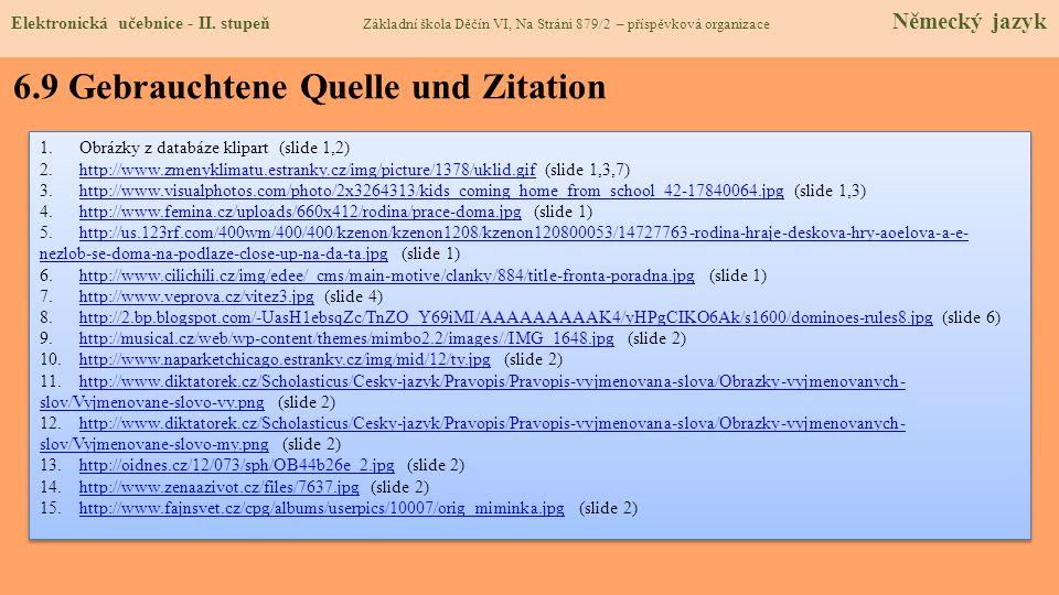 6.9 Gebrauchtene Quelle und Zitation 1.Obrázky z databáze klipart (slide 1,2) 2.http://www.zmenyklimatu.estranky.cz/img/picture/1378/uklid.gif (slide