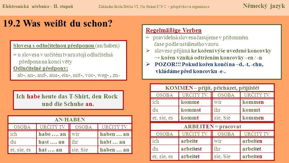 Slovesa s odlučitelnou předponou (an/haben) = u slovesa v určitém tvaru stojí odlučitelná předpona na konci věty Odlučitelné předpony: ab-, an-, auf-,