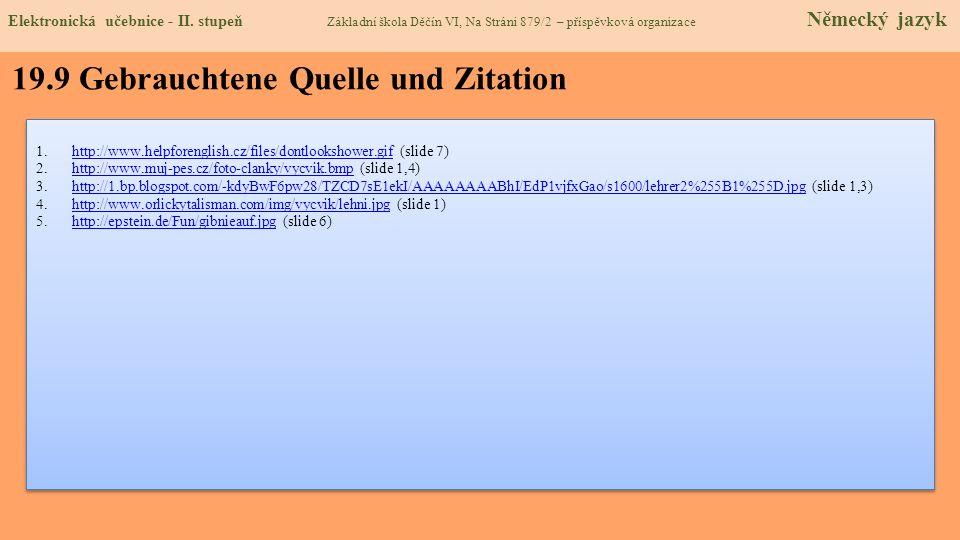 19.9 Gebrauchtene Quelle und Zitation 1.http://www.helpforenglish.cz/files/dontlookshower.gif (slide 7)http://www.helpforenglish.cz/files/dontlookshow