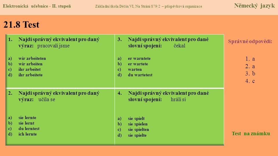 21.8 Test Správné odpovědi: 1.a 2.a 3.b 4.c Test na známku Elektronická učebnice - II. stupeň Základní škola Děčín VI, Na Stráni 879/2 – příspěvková o