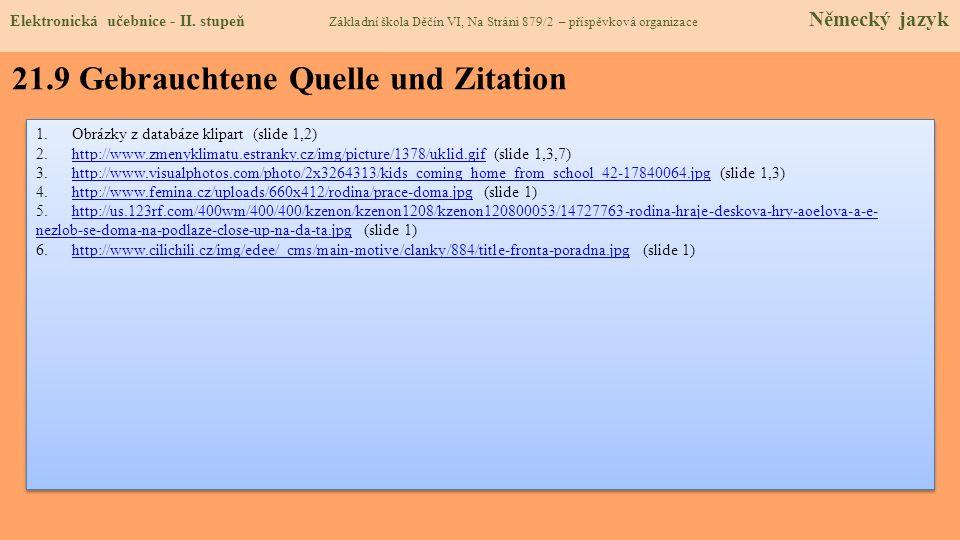21.9 Gebrauchtene Quelle und Zitation 1.Obrázky z databáze klipart (slide 1,2) 2.http://www.zmenyklimatu.estranky.cz/img/picture/1378/uklid.gif (slide