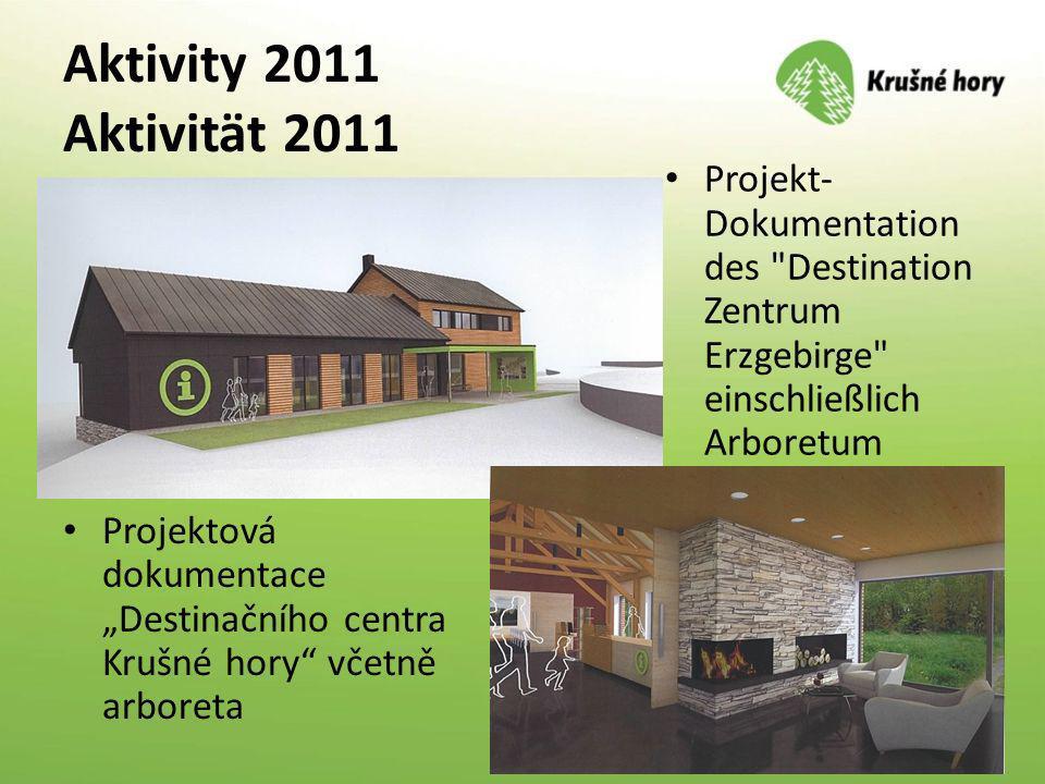 Aktivity 2011 Aktivität 2011 Projektová dokumentace Destinačního centra Krušné hory včetně arboreta Projekt- Dokumentation des