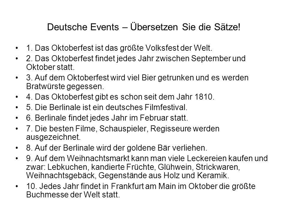 Deutsche Events – Übersetzen Sie die Sätze. 1. Das Oktoberfest ist das größte Volksfest der Welt.