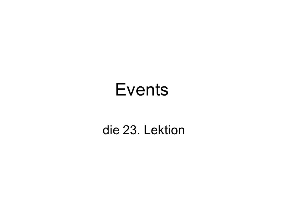 Events die 23. Lektion
