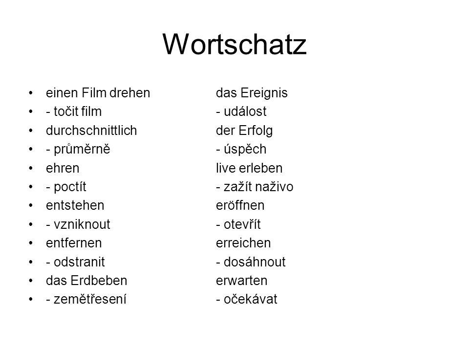 Wortschatz einen Film drehendas Ereignis - točit film- událost durchschnittlichder Erfolg - průměrně- úspěch ehrenlive erleben - poctít- zažít naživo