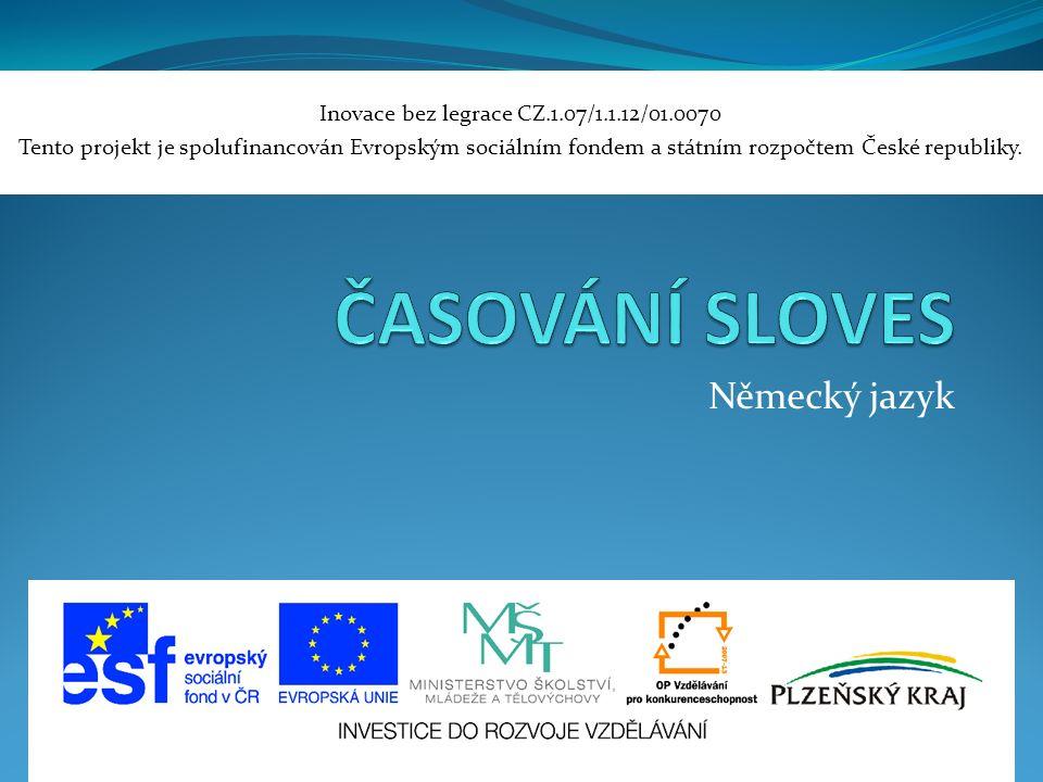 Německý jazyk Inovace bez legrace CZ.1.07/1.1.12/01.0070 Tento projekt je spolufinancován Evropským sociálním fondem a státním rozpočtem České republiky.