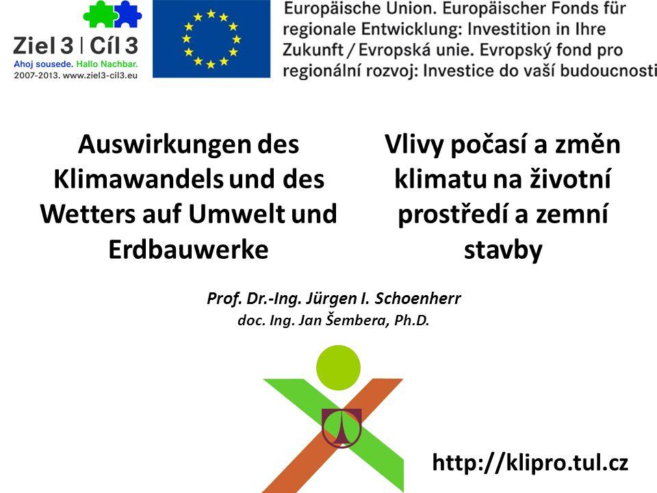 Prof. Dr.-Ing. Jürgen I. Schoenherr doc. Ing. Jan Šembera, Ph.D. Auswirkungen des Klimawandels und des Wetters auf Umwelt und Erdbauwerke Vlivy počasí