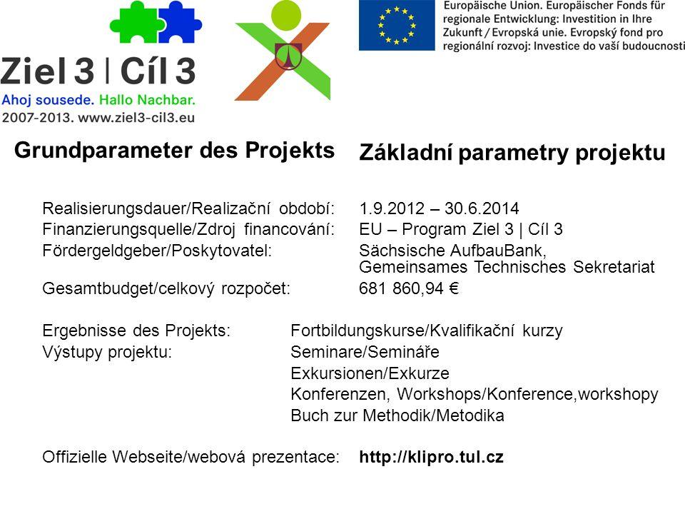 Základní parametry projektu Realisierungsdauer/Realizační období: 1.9.2012 – 30.6.2014 Finanzierungsquelle/Zdroj financování: EU – Program Ziel 3 | Cí