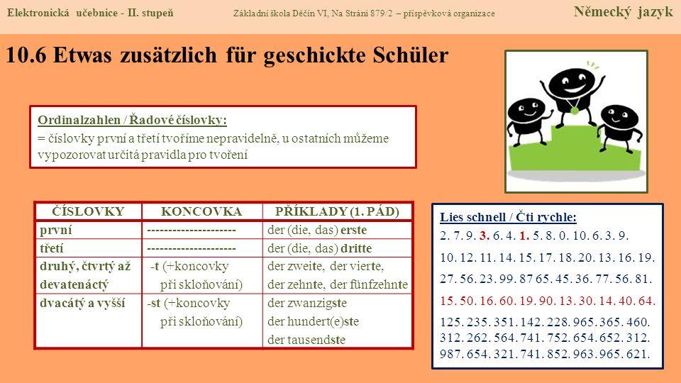 10.6 Etwas zusätzlich für geschickte Schüler ČÍSLOVKY KONCOVKAPŘÍKLADY (1. PÁD) první ---------------------der (die, das) erste třetí ----------------