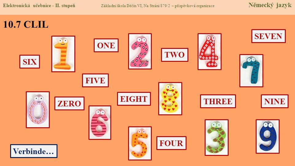 10.7 CLIL NINE FOUR THREE TWO ZERO SEVEN SIX FIVE ONE EIGHT Verbinde… Elektronická učebnice - II. stupeň Základní škola Děčín VI, Na Stráni 879/2 – př