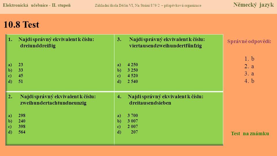 10.8 Test Správné odpovědi: 1.b 2.a 3.a 4.b Test na známku Elektronická učebnice - II. stupeň Základní škola Děčín VI, Na Stráni 879/2 – příspěvková o
