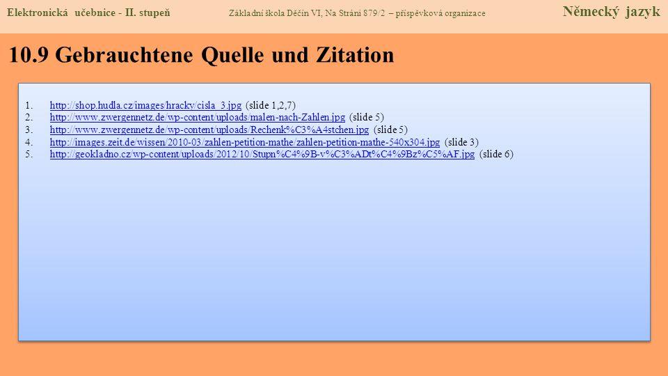 10.9 Gebrauchtene Quelle und Zitation 1.http://shop.hudla.cz/images/hracky/cisla_3.jpg (slide 1,2,7)http://shop.hudla.cz/images/hracky/cisla_3.jpg 2.h