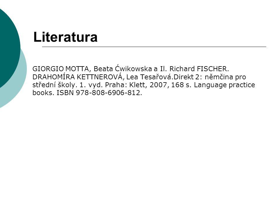 Literatura GIORGIO MOTTA, Beata Ćwikowska a Il. Richard FISCHER. DRAHOMÍRA KETTNEROVÁ, Lea Tesařová.Direkt 2: němčina pro střední školy. 1. vyd. Praha