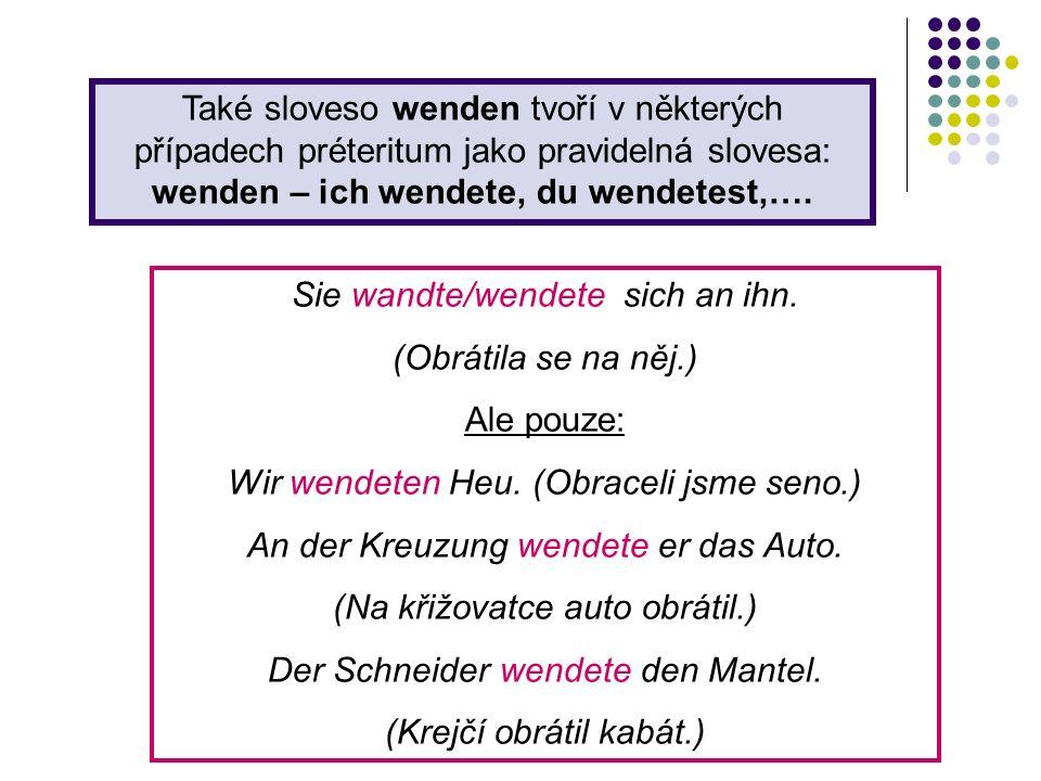 Také sloveso wenden tvoří v některých případech préteritum jako pravidelná slovesa: wenden – ich wendete, du wendetest,….