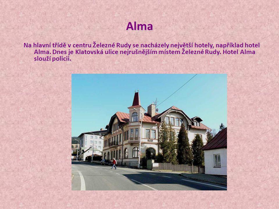 Alma In der Hauptstraβe befanden sich die gröβten Hotels von Markt Eisenstein. Heutzutage ist die Klattauer Straβe der lebhafteste Ort in der ganzen S