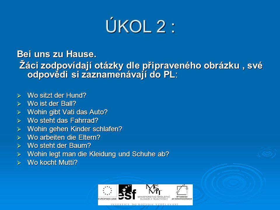 ÚKOL 2 : Bei uns zu Hause. Žáci zodpovídají otázky dle připraveného obrázku, své odpovědi si zaznamenávají do PL: Žáci zodpovídají otázky dle připrave
