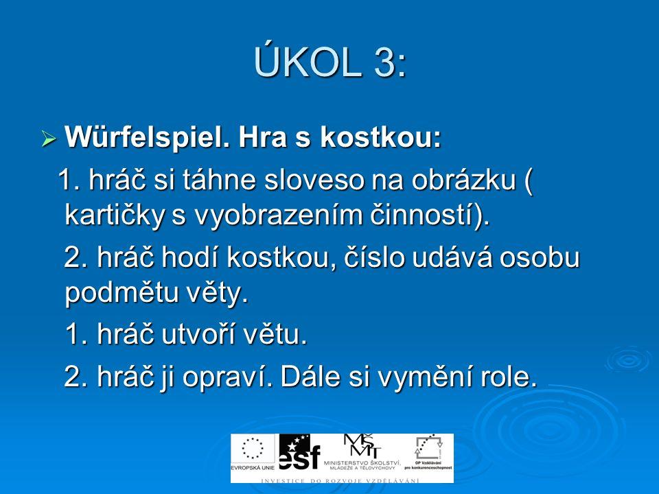 ÚKOL 3: Würfelspiel. Hra s kostkou: Würfelspiel. Hra s kostkou: 1. hráč si táhne sloveso na obrázku ( kartičky s vyobrazením činností). 1. hráč si táh