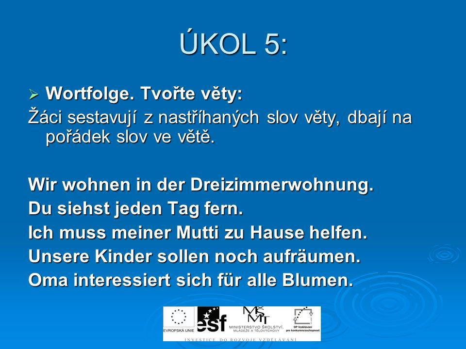 ÚKOL 5: Wortfolge. Tvořte věty: Wortfolge. Tvořte věty: Žáci sestavují z nastříhaných slov věty, dbají na pořádek slov ve větě. Wir wohnen in der Drei