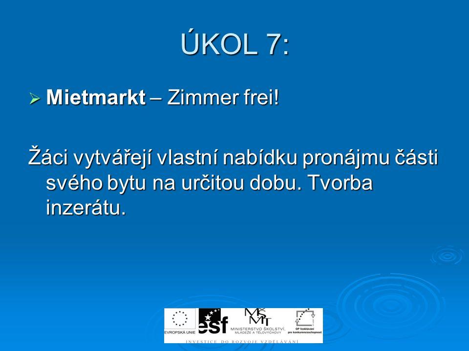 ÚKOL 7: Mietmarkt – Zimmer frei! Mietmarkt – Zimmer frei! Žáci vytvářejí vlastní nabídku pronájmu části svého bytu na určitou dobu. Tvorba inzerátu.