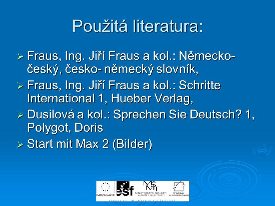 Použitá literatura: Fraus, Ing. Jiří Fraus a kol.: Německo- český, česko- německý slovník, Fraus, Ing. Jiří Fraus a kol.: Německo- český, česko- němec