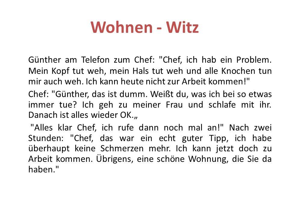 Wohnen - Witz Günther am Telefon zum Chef: Chef, ich hab ein Problem.
