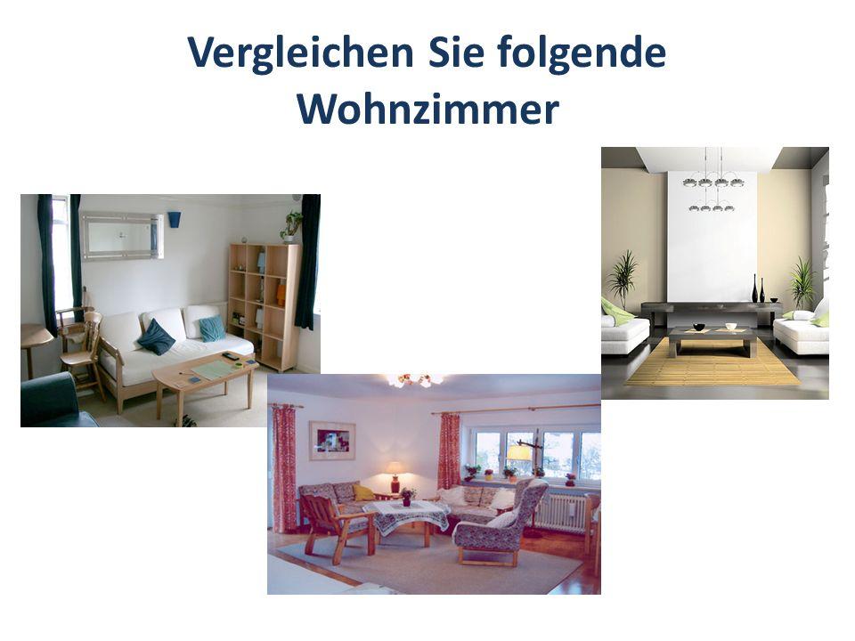 Vergleichen Sie folgende Wohnzimmer