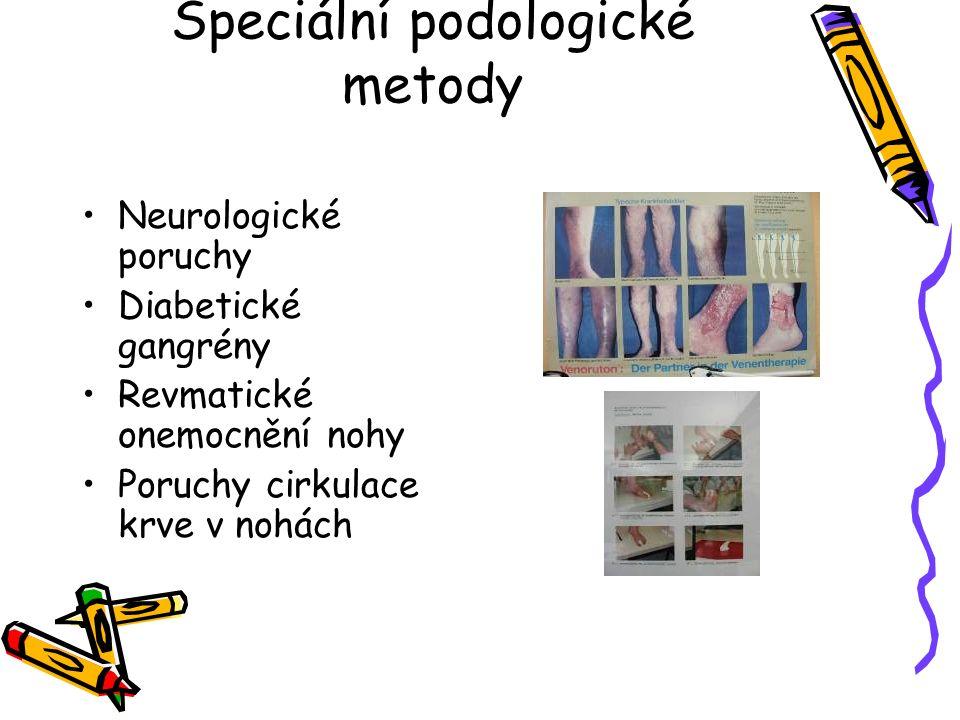 Speciální podologické metody Neurologické poruchy Diabetické gangrény Revmatické onemocnění nohy Poruchy cirkulace krve v nohách