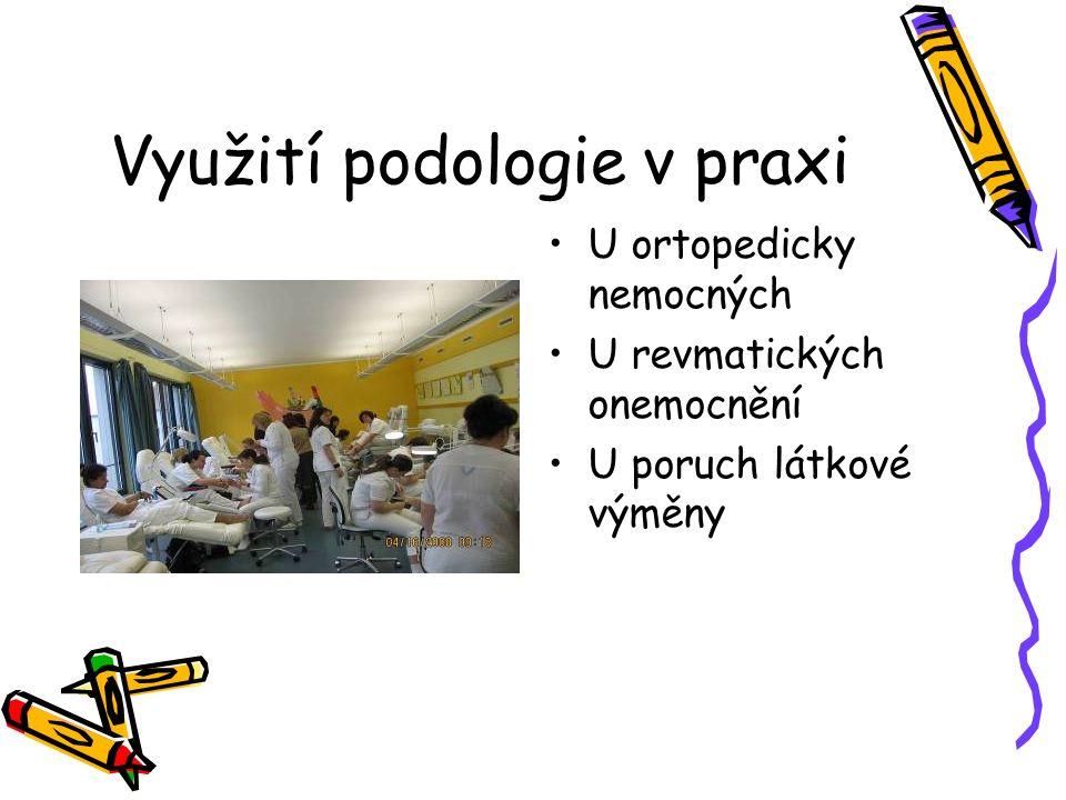 Využití podologie v praxi U ortopedicky nemocných U revmatických onemocnění U poruch látkové výměny