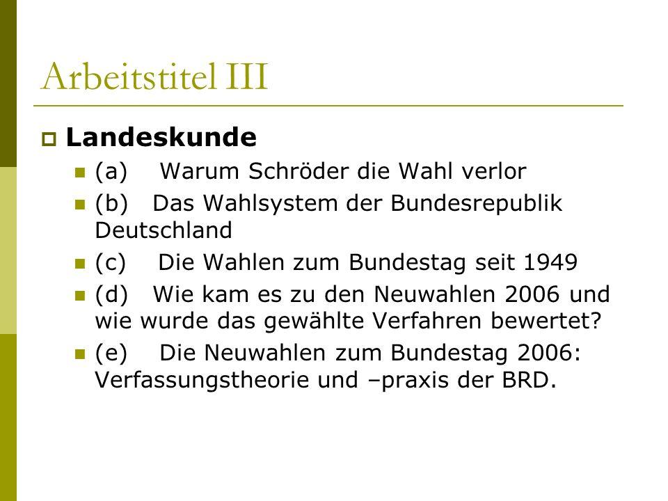 Arbeitstitel III Landeskunde (a) Warum Schröder die Wahl verlor (b) Das Wahlsystem der Bundesrepublik Deutschland (c) Die Wahlen zum Bundestag seit 19