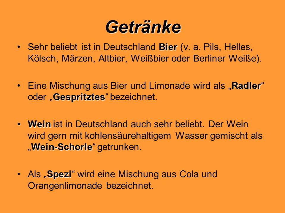 Getränke BierSehr beliebt ist in Deutschland Bier (v. a. Pils, Helles, Kölsch, Märzen, Altbier, Weißbier oder Berliner Weiße). Radler GespritztesEine