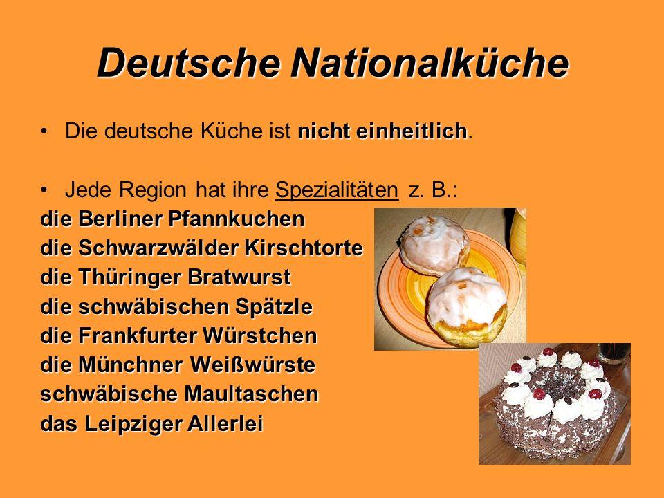 Deutsche Nationalküche nicht einheitlichDie deutsche Küche ist nicht einheitlich. Jede Region hat ihre Spezialitäten z. B.: die Berliner Pfannkuchen d