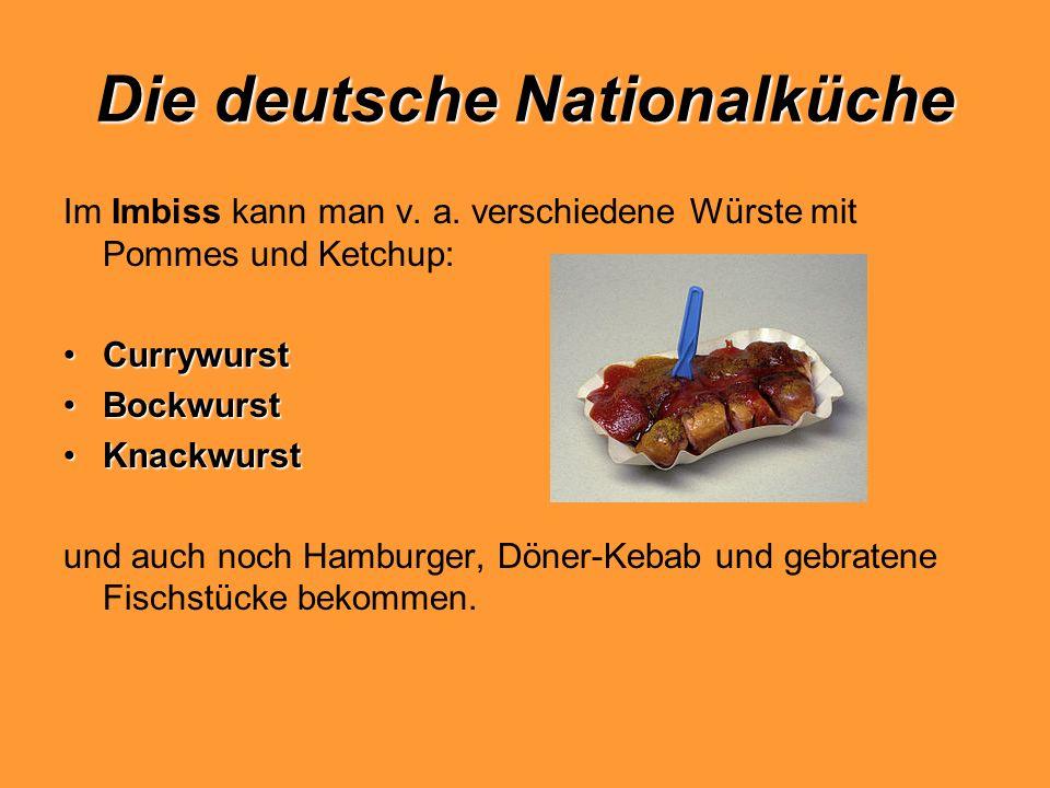 Die deutsche Nationalküche Im Imbiss kann man v. a. verschiedene Würste mit Pommes und Ketchup: CurrywurstCurrywurst BockwurstBockwurst KnackwurstKnac