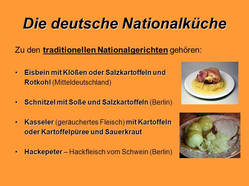 Die deutsche Nationalküche Zu den traditionellen Nationalgerichten gehören: Eisbein mit Klößen oder Salzkartoffeln undEisbein mit Klößen oder Salzkart