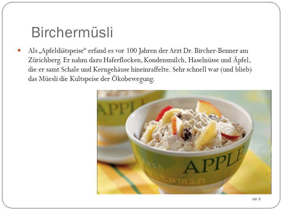Birchermüsli Als Apfeldiätspeise erfand es vor 100 Jahren der Arzt Dr. Bircher-Benner am Zürichberg. Er nahm dazu Haferflocken, Kondensmilch, Haselnüs