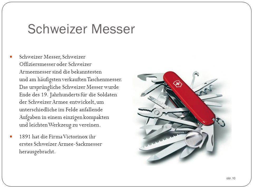 Schweizer Messer Schweizer Messer, Schweizer Offiziersmesser oder Schweizer Armeemesser sind die bekanntesten und am häufigsten verkauften Taschenmess