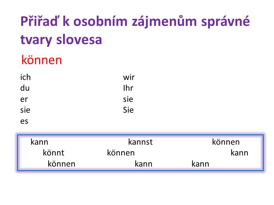 kann kannst können könnt können kann können kann kann können ich du er sie es wir Ihr sie Sie Přiřaď k osobním zájmenům správné tvary slovesa