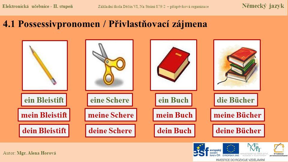 4.1 Possessivpronomen / Přivlastňovací zájmena Autor: Mgr. Alena Horová ein Bleistifteine Scheredie Bücher mein Bleistiftmeine Scheremeine Bücher ein