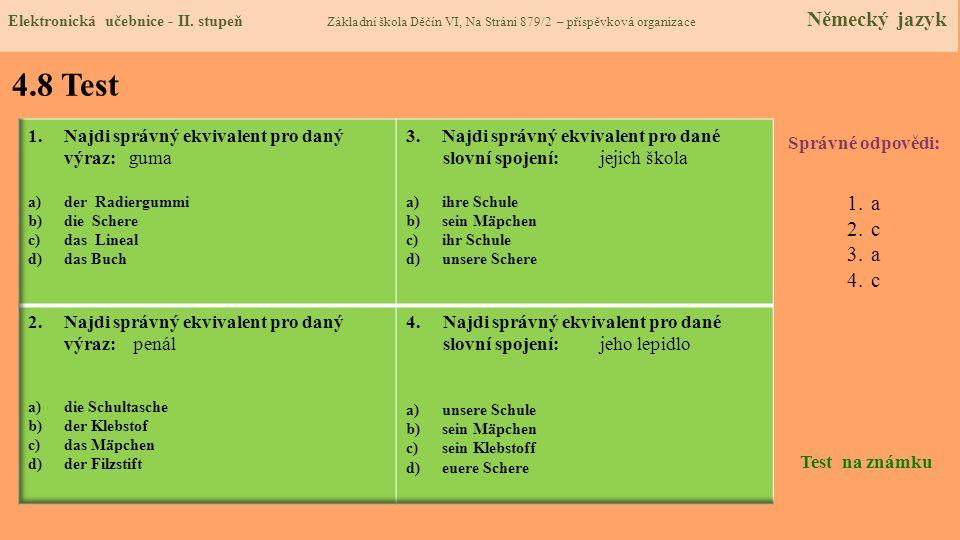 4.8 Test Správné odpovědi: 1.a 2.c 3.a 4.c Test na známku Elektronická učebnice - II. stupeň Základní škola Děčín VI, Na Stráni 879/2 – příspěvková or