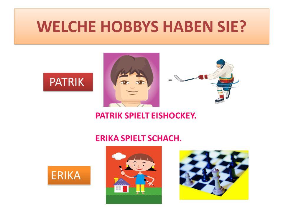 WELCHE HOBBYS HABEN SIE? PATRIK ERIKA PATRIK SPIELT EISHOCKEY. ERIKA SPIELT SCHACH.