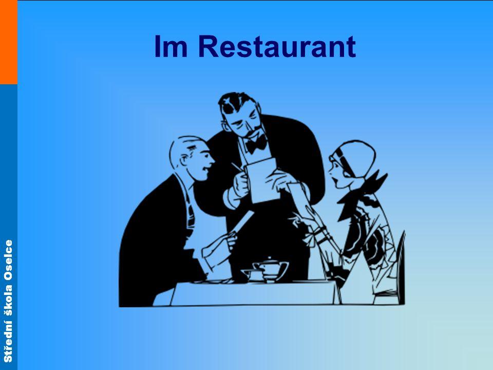 Střední škola Oselce Grundwortschatz wünschen bestellen trinken essen bringen bezahlen nehmen die Speisekarte die Getränkekarte die Portion der Kellner der Gast das Glas přát objednat pít jíst přinést zaplatit jídelní lístek nápojový lístek porce číšník host vzít, dát si sklenice