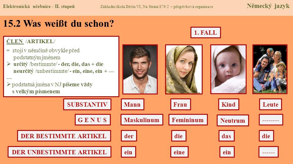 MannFrauKind G E N U S ČLEN /ARTIKEL/ = stojí v němčině obvykle před podstatným jménem určitý /bestimmte/ - der, die, das + die neurčitý /unbestimmte/