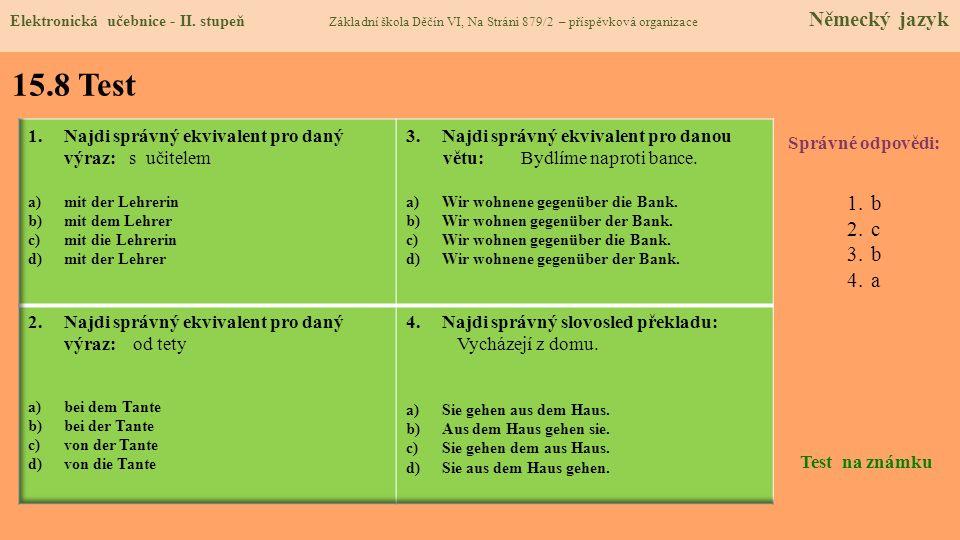 15.8 Test Správné odpovědi: 1.b 2.c 3.b 4.a Test na známku Elektronická učebnice - II. stupeň Základní škola Děčín VI, Na Stráni 879/2 – příspěvková o