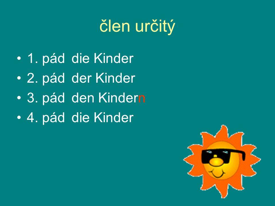 člen určitý 1. páddie Kinder 2. pádder Kinder 3. pádden Kindern 4. páddie Kinder