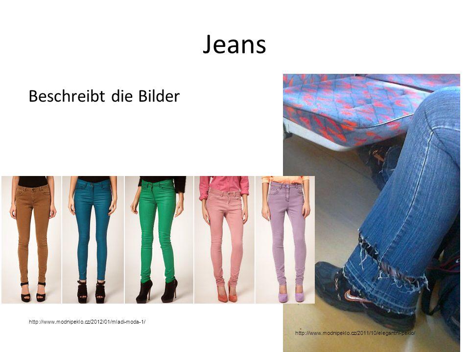 Jeans Beschreibt die Bilder http://www.modnipeklo.cz/2011/10/elegantni-peklo/ http://www.modnipeklo.cz/2012/01/mladi-moda-1/