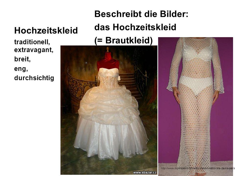 Hochzeitskleid Beschreibt die Bilder: das Hochzeitskleid (= Brautkleid) traditionell, extravagant, breit, eng, durchsichtig http://www.modnipeklo.cz/clanky/predsilvestrovska-davka-pekla/