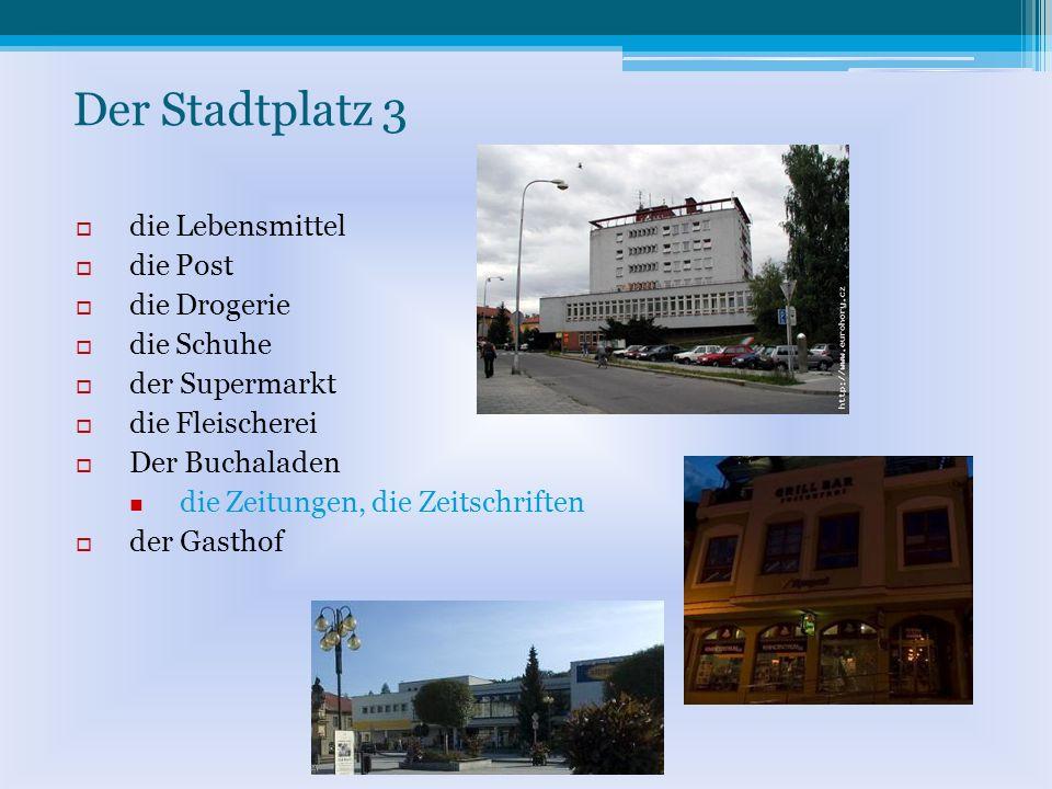 Der Stadtplatz 3 die Lebensmittel die Post die Drogerie die Schuhe der Supermarkt die Fleischerei Der Buchaladen die Zeitungen, die Zeitschriften der Gasthof