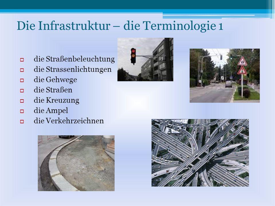 Die Infrastruktur – die Terminologie 1 die Straßenbeleuchtung die Strassenlichtungen die Gehwege die Straßen die Kreuzung die Ampel die Verkehrzeichnen